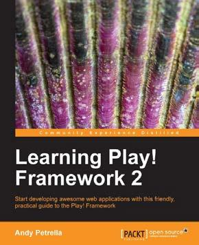 Framework 2 ISBN: 978-1-78216-012-0 Paperback: 290 pages Start developing awesome web applications with this friendly, practical guide to the Play! Framework 1.