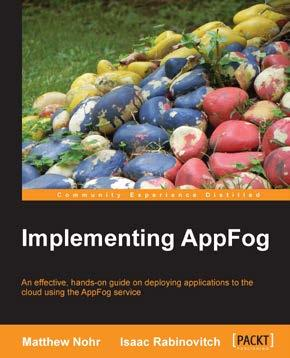 Implementing AppFog ISBN: 978-1-84969-818-4 Paperback: 86 pages An effective, hands-on guide on deploying applications to the cloud using the AppFog service 1.