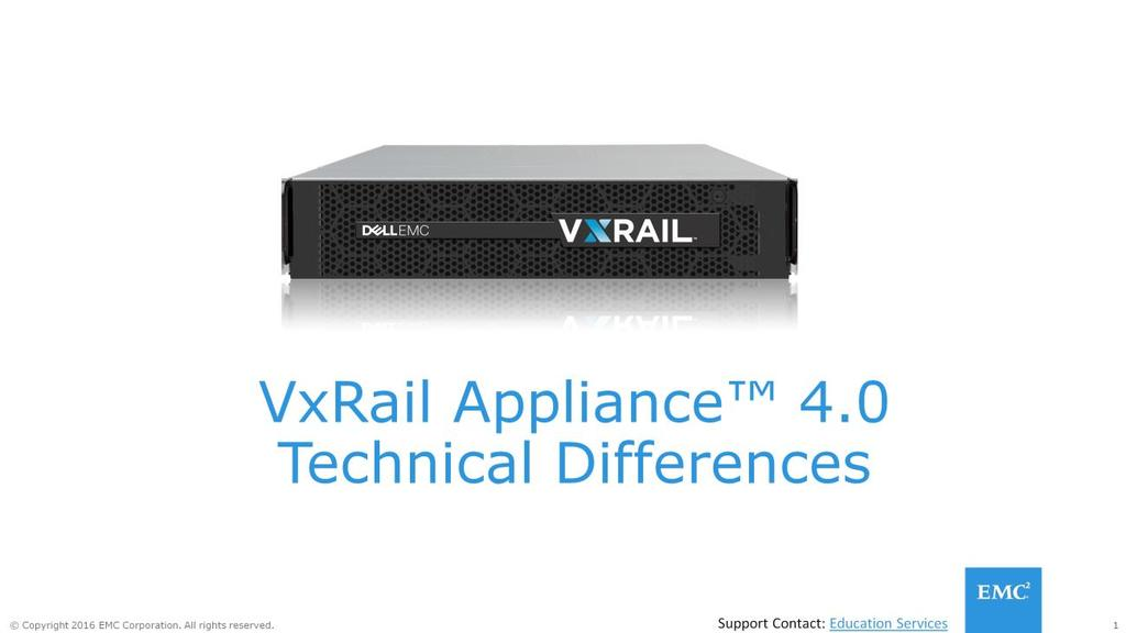 Welcome to the VxRail Appliance Version 4.0 Technical Differences Course. Copyright 2016 EMC Corporation. All Rights Reserved. Published in the USA.