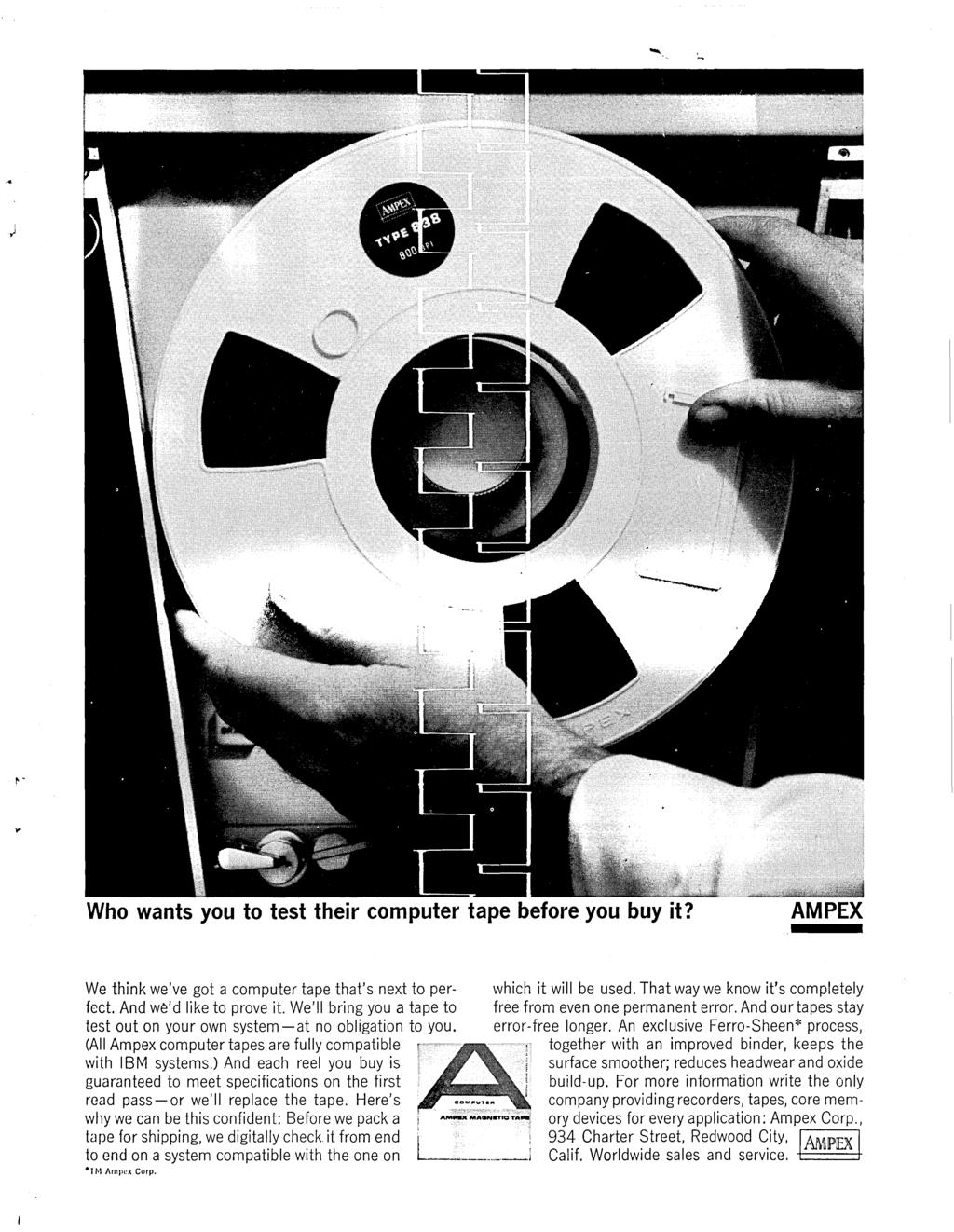 Who wants you to test their computer tape before you buy it? AMPEX We think we've got a computer tape that's next to perfect. And we'd like to prove it.