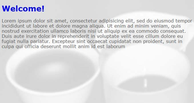 Cascading Style Sheets You can attach an image as background to many elements. Here a somewhat more pale cups3.