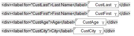 Forms and Pages Use <div> and <label> tags to align fields A table-like arrangement of fields can be created with HTML tags and CSS styling.