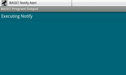 "Print ""Executing Notify"" Notify ""BASIC! Notify"", ""Tap to resume running program"",~ ""BASIC! Notify Alert"", 1!"