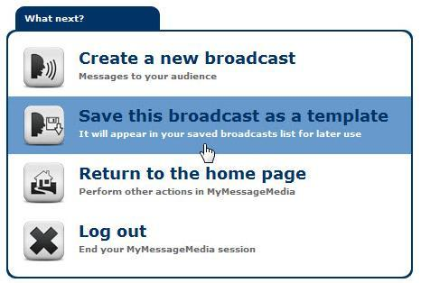 4 Broadcast Templates Convert your broadcast message into an unrestricted template. This is a convenient option that adds a new unrestricted template that only the creator can see and access.