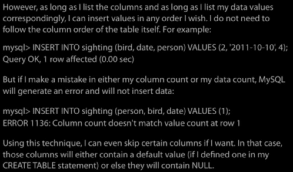 Insert Redux Technique 1 However, as long as I list the columns and as long as I list my data values correspondingly, I can insert values in any order I wish.