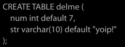 Inserting Default Values Let s say I define a table this way: CREATE TABLE delme ( num int default 7, str