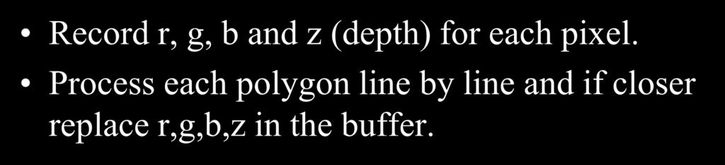 Z-Buffer Record r, g, b and z (depth) for each pixel.