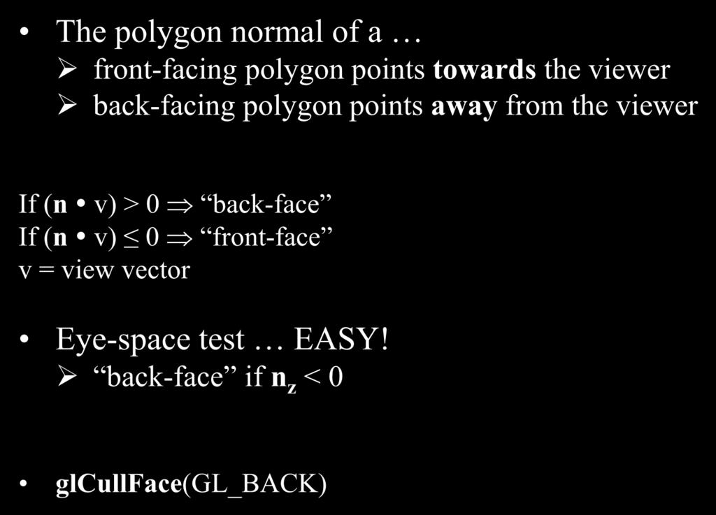 Detecting Back-face Polygons The polygon normal of a front-facing polygon points towards the viewer back-facing polygon points away from the