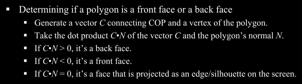 Dot Product for Back Face Culling Determining if a polygon is a front face or a back face Generate a vector C connecting COP and a vertex of the polygon.