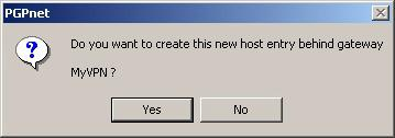 Figure 3-17. PGPnet Window, VPN Panel You will be prompted with the following window. Click Yes. Figure 3-18. PGPnet Create Host Entry Confirmation The Host/Gateway window appears. Step 5.