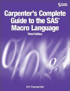 REFERENCES Carpenter, Art, 2016, Carpenter s Complete Guide to the SAS Macro Language, Third Edition, SAS Institute Inc, Cary, NC. http://support.sas.com/publishing/authors/carpenter.