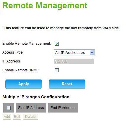 System Remote Management This feature can be used to manage the device remotely from the WAN side. By default, Remote Management is disabled.