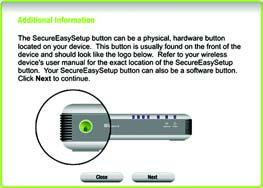 Before you push any button, locate the SecureEasySetup button for each of your other SecureEasySetup devices.