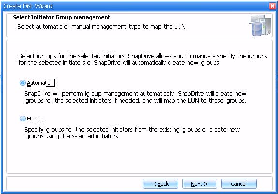 11.In the Select the Initiator Group management window (Figure 35), select Automatic if you want the SnapDrive to perform igroup management automatically.