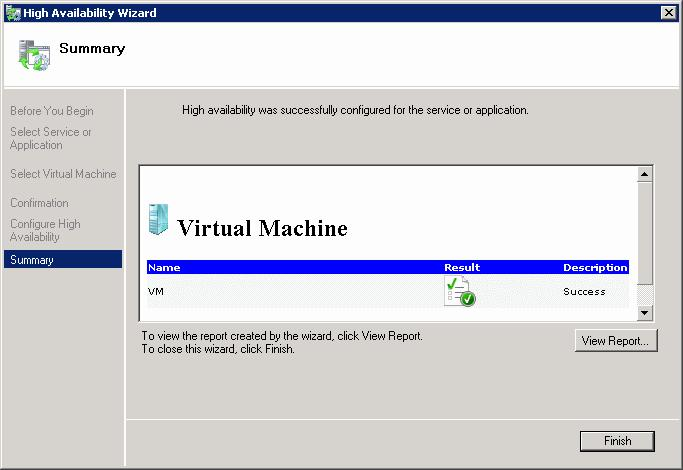 7. The wizard configures the virtual machine for high availability and provides a summary. To see the details of the configuration, click View Report. To close the wizard, click Finish.