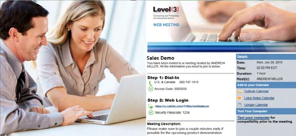 TECHNICAL FEATURES / CAPABILITIES COLLABORATION Pre-Meeting On-demand or scheduled meetings Dial me enabling meeting participants to join a meeting by having Level 3 SM Web Meeting call out to their