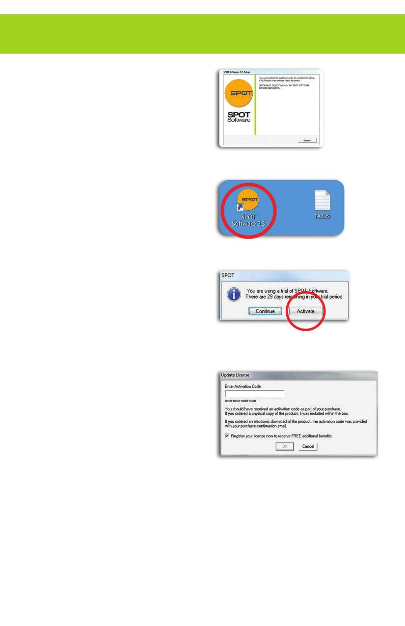 WINDOWS USERS CONTINUED 5. Click the Restart button to restart your computer. 6. Double-click the SPOT Software icon on your desktop. 7. SPOT Software will display the trial warning box.