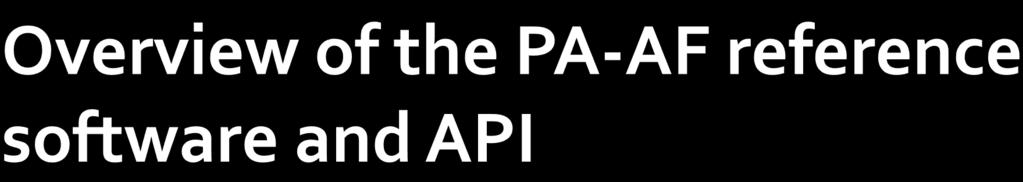PA-AF reference software GUI / CUI application Configuration for external tools UI/Configuration wrapper Packager API Reader functions MP21File Format MP21 DID/DII PA-AF File Attribute PA-AF (.LIB/.