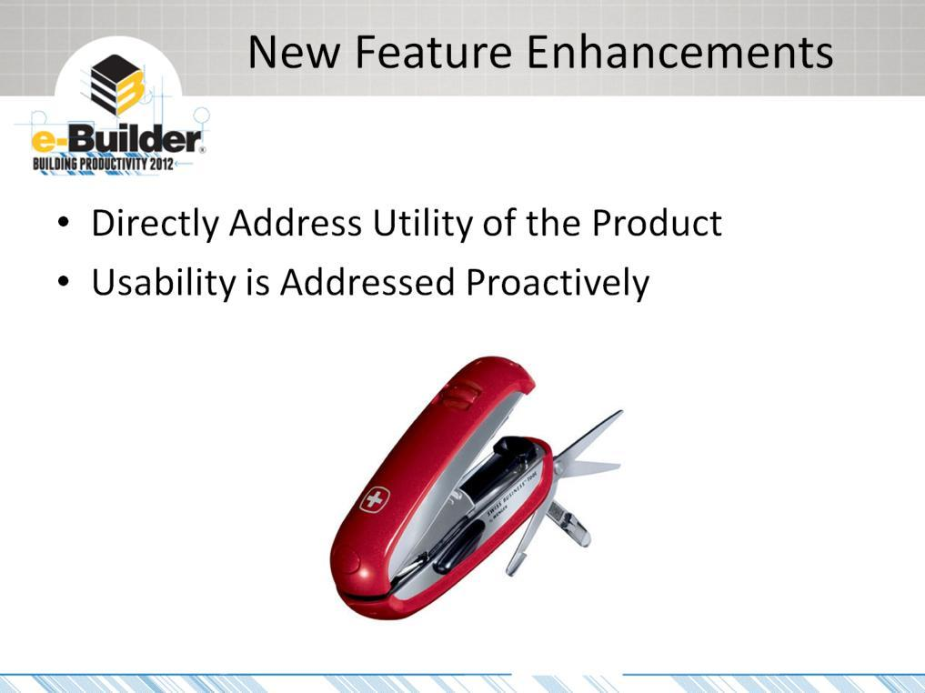 New feature enhancements are exactly what they sound like: the enhancement of our products through the addition of new features, directly addressing e-builder s utility.