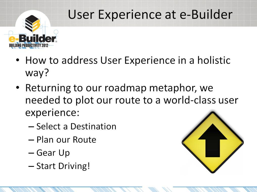 So we ve talked about the components of User Experience, but how is e-builder going to address all of these aspects?