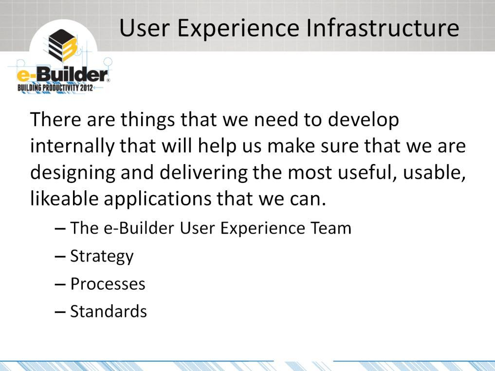 The User Experience infrastructure is what helps us address all aspects of the user Experience in our products.
