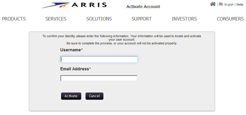 Chapter 2 Getting Started Activating an Existing ARRIS User Account 5. Enter your User Name and Current Password. 6. Click Activate Account. The Activate Account page opens. Activate Account 7.