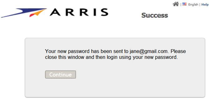 Chapter 2 Getting Started Resetting a Forgotten Password Success 9. Open the email, ARRIS Password Verification.
