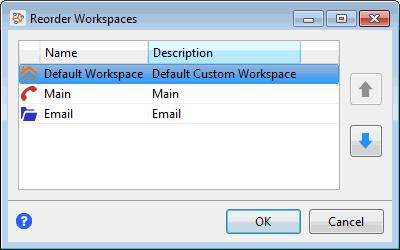 1. Click Workspaces > Reorder workspaces. 2. In the Reorder Workspaces dialog box, select a workspace and click the up or down arrows to move the workspace to a new location in the list. 3. Click OK.