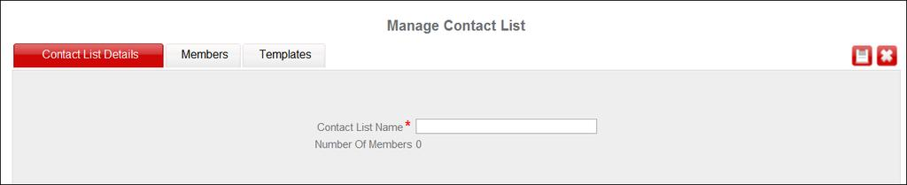 3. Click the Add button. The system displays the Contact List Details page with the following tabs: Contact List Details Members Templates 4.