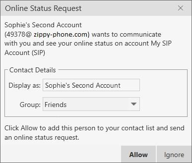 Presence Viewing others status You can respond to the request by clicking Allow or Ignore. Allow: The person is added to the List of contacts.