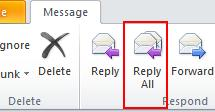 32 Microsoft Outlook 2010 Basics Or 1. Open the mail message. 2. Click the Reply All button on the Message ribbon. 3.