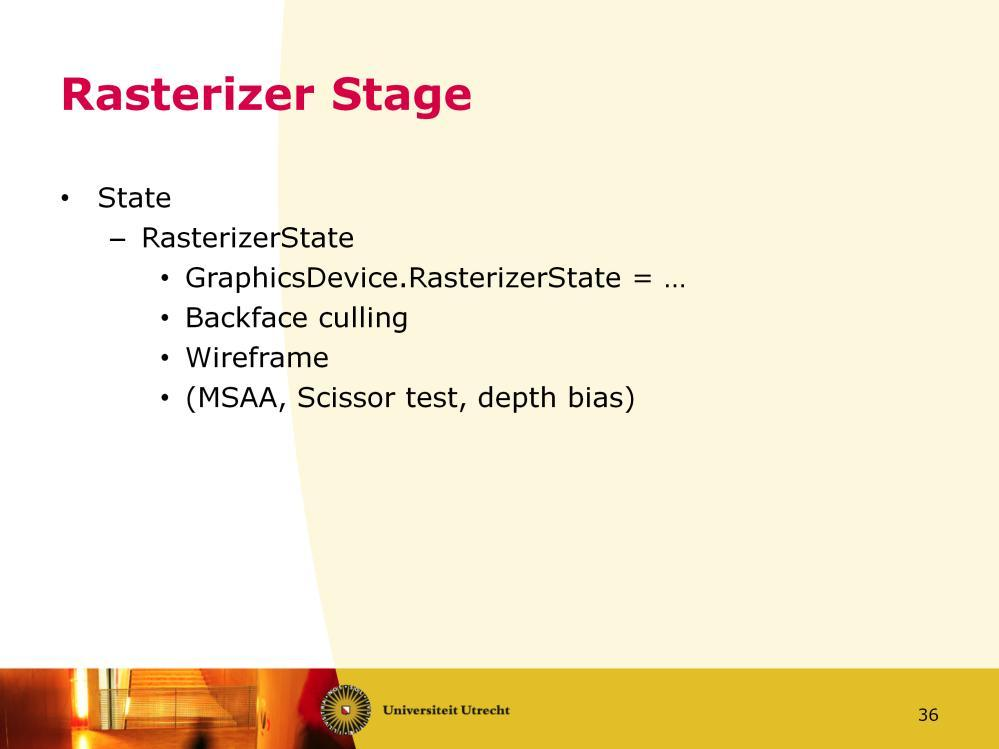 We ll skip the vertex shader stage for now, so we get to the rasterizer stage. The rasterizer stage can be configured through the RasterizerState in XNA.