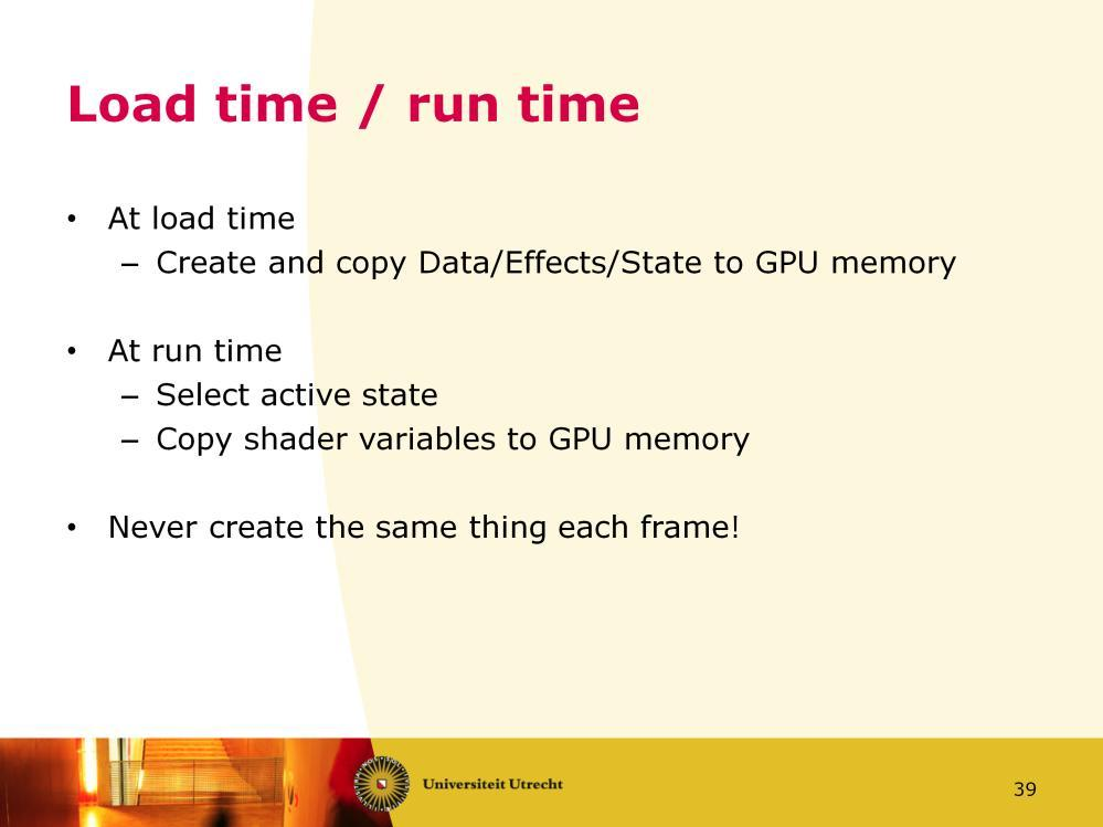 There is an important distinction between load time and run time. To minimize the traffic between the CPU and the GPU over the slow bus, you should transfer all data once at load time.