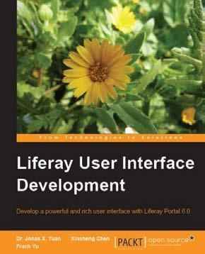 Get acquainted with Liferay's interface 3 Learn the core concepts and terms of Liferay Liferay User Interface Development ISBN: 978-1-84951-262-6 Paperback: 388 pages Develop a powerful and rich user