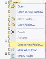 MANAGING FOLDERS CREATING FOLDERS 1 Right click on Inbox and choose Create New Folder 2 Type a name for the new folder and click Enter.