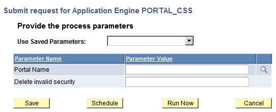 Chapter 7 Using Reporting Console Submit Request for application engine program PORTAL_CSS showing generic prompting parameters Use Saved Parameters If you have previously run the process and saved