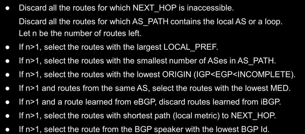 Overview Best route selection The algorithm operates on the set of routes in Adj-RIBs-In after applying import policies (filter, tweak attributes, assign local preference).