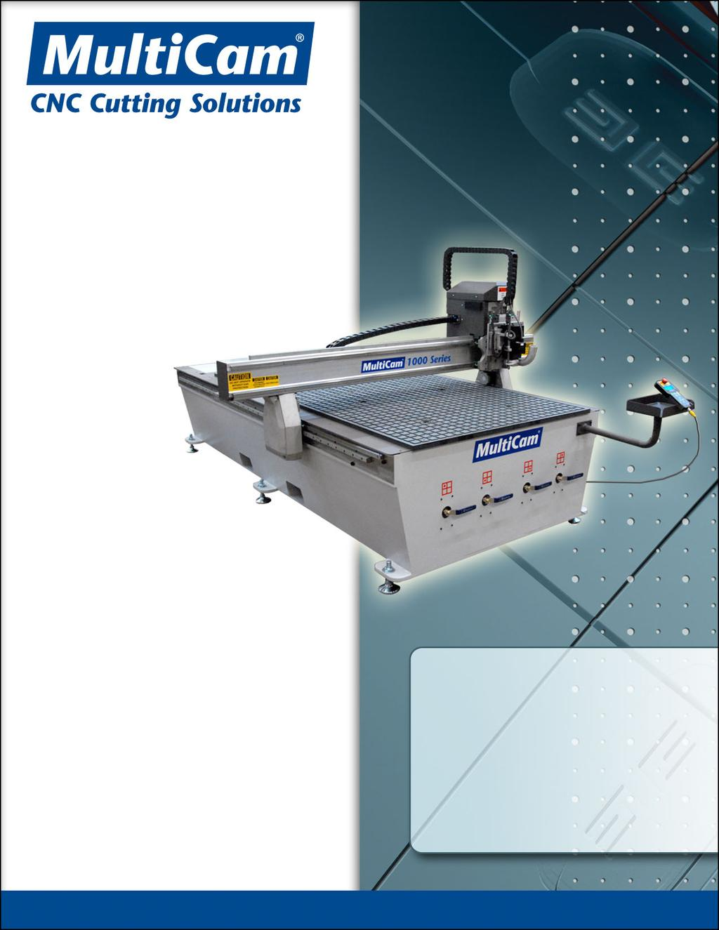 MultiCam 1000 Series CNC Router Feature and Specification Guide Maximum Flexibility Made Affordable!
