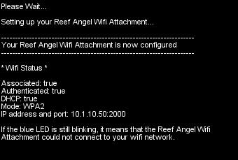 11. Please make note of the ip address. You will need it later. In this example, the IP address is 10.1.10.50 and the port is 2000. 12. Congratulations. Your Reef Angel Attachment is configured.