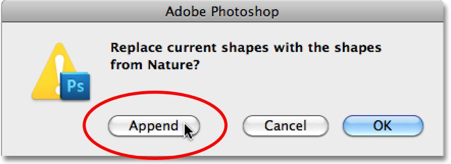 Photoshop will ask if you want to replace the current shapes with the Nature shapes or if you d rather just append them to the list, which will add them below the original shapes.