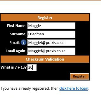 Fill in your First Name Surname Email address Confirm your email address Fill in the validation sum Click register