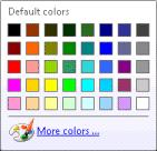 Select a default color or click More colors to select custom colors from a secondary Colors dialog that allows selection of Standard Windows colors, or any combination selected using a slider control.