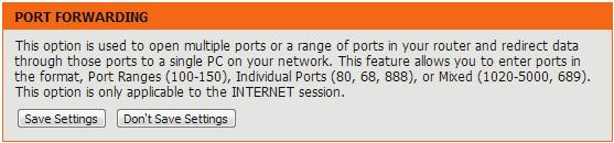 This will allow you to open a single port or a range of ports. Name: IP Address: TCP/UDP: Schedule: Port Forwarding Enter a name for the rule or select an application from the drop-down menu.