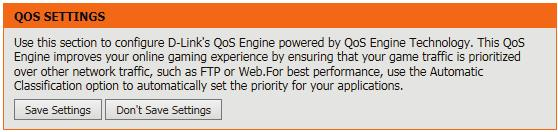 QoS Engine The QoS Engine option helps improve your network gaming performance by prioritizing applications.