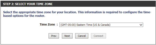 Step 2: Select Your Time Zone Select the appropriate time zone for your location. This information is required to configure the time-based options for the router. Click Next to continue.
