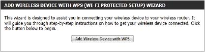 Wireless Settings: Wi-Fi Protected Setup Wizard If your Wireless Clients support the WPS connection method, this Wi-Fi Protected Setup Wizard can be used to initiate a wireless connection between