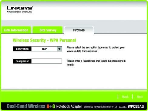 WPA Personal WPA Personal offers two encryption methods, TKIP and AES, with dynamic encryption keys. Select TKIP or AES for encryption. Then enter a Passphrase that is 8-63 characters in length.