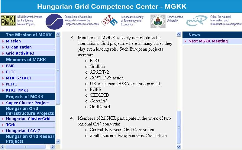 Grid Competence Center Members of GCC play an outstanding and determining role in the Hungarian Grid R&D projects, they are leaders or participants in the vast majority of such projects including: