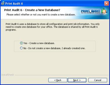 "If you have not yet created a database for Print Audit 6, choose ""Yes Create a new database"". If you previously created a database, choose ""No Do not create a new database, I already created one""."