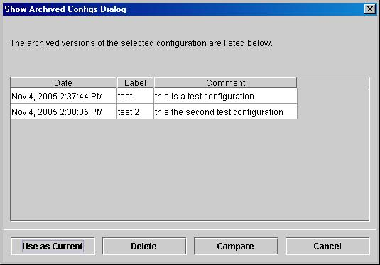 110 Configuring devices Figure 48 Show Archived Configs Dialog You can perform multiple actions on the archives within the Show Archived Configs Dialog box: Click Use as Current to set the item in